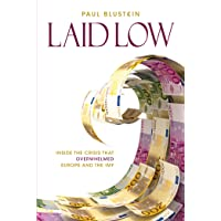Laid Low: The Euro Zone, the IMF and the Crisis that Enfeebled Them: Inside the Crisis That Overwhelmed Europe and the…