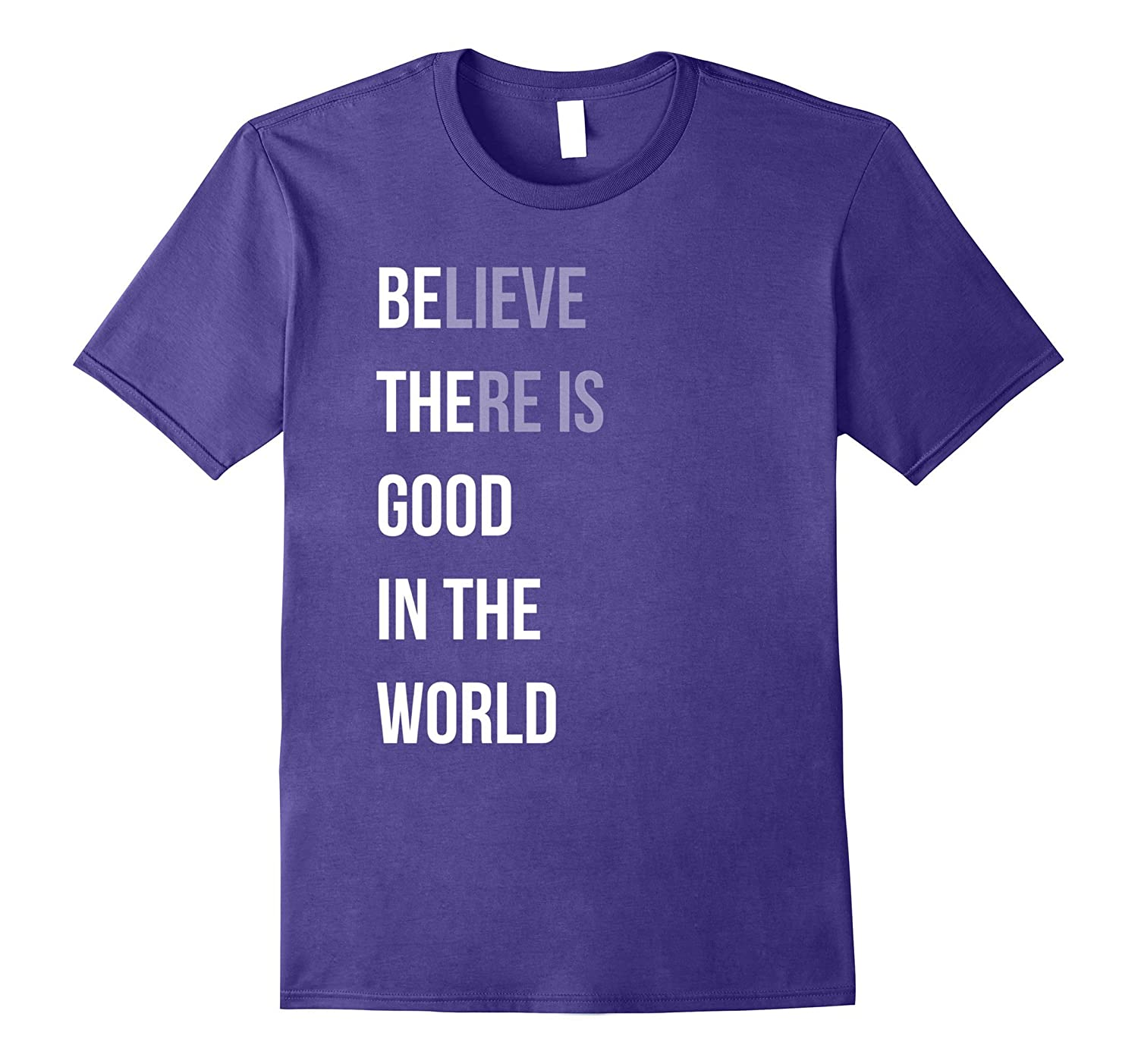 Be The Believe There Is Good In The World Quote Tee Shirt-FL
