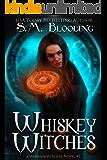 Whiskey Witches - (An Urban Fantasy Whiskey Witches Novel)