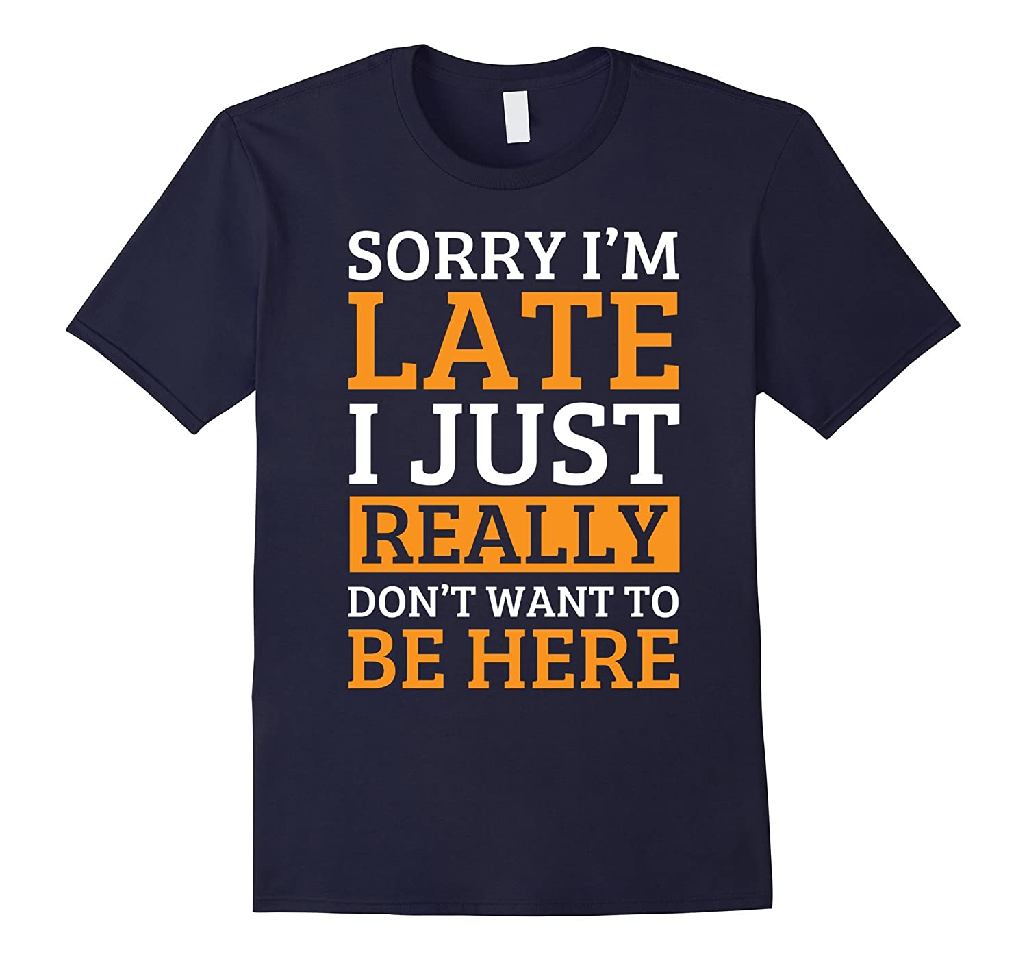 Sorry I'm late I just really don't want to be here T shirt-FL