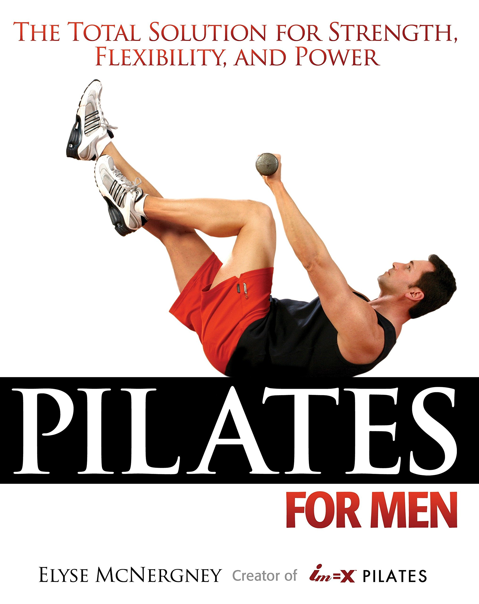 Pilates for Men: The Total Solution for Strength, Flexibility and Power pdf epub