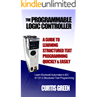 The Programmable Logic Controller a Guide to Learning Structured Text Programming Quickly & Easily