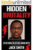 Hidden Brutality: Life of Serial Killer Carl Eugene Watts (English Edition)