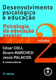 Desenvolvimento Psicológico e Educação - Volume 2: Psicologia da Educação Escolar