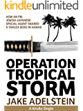 Operation Tropical Storm: How an FBI Jewish-Japanese Special Agent Snared a Yakuza Boss in Hawaii (Kindle Single)
