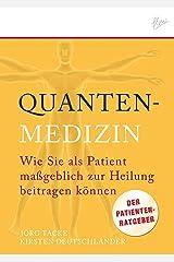 Quantenmedizin: Wie Sie als Patient maßgeblich zur Heilung beitragen können. (German Edition) Kindle Edition