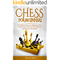CHESS FOR BEGINNERS: The Bible of Chess for Beginners. How to Play Chess with The Most Effective Openings and Strategies…
