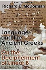 Language and the Ancient Greeks and On the Decipherment of Linear B (A Pair of Essays) Kindle Edition