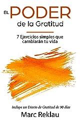 El Poder de la Gratitud: 7 Ejercicios Simples que van a cambiar tu vida a mejor - incluye un diario de gratitud de 90 días (Hábitos que cambiarán tu vida nº 5) (Spanish Edition) Kindle Edition