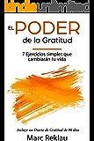 El Poder de la Gratitud: 7 Ejercicios Simples que van a cambiar tu vida a mejor - incluye un diario de gratitud de 90 días (Hábitos que cambiarán tu vida nº 3)