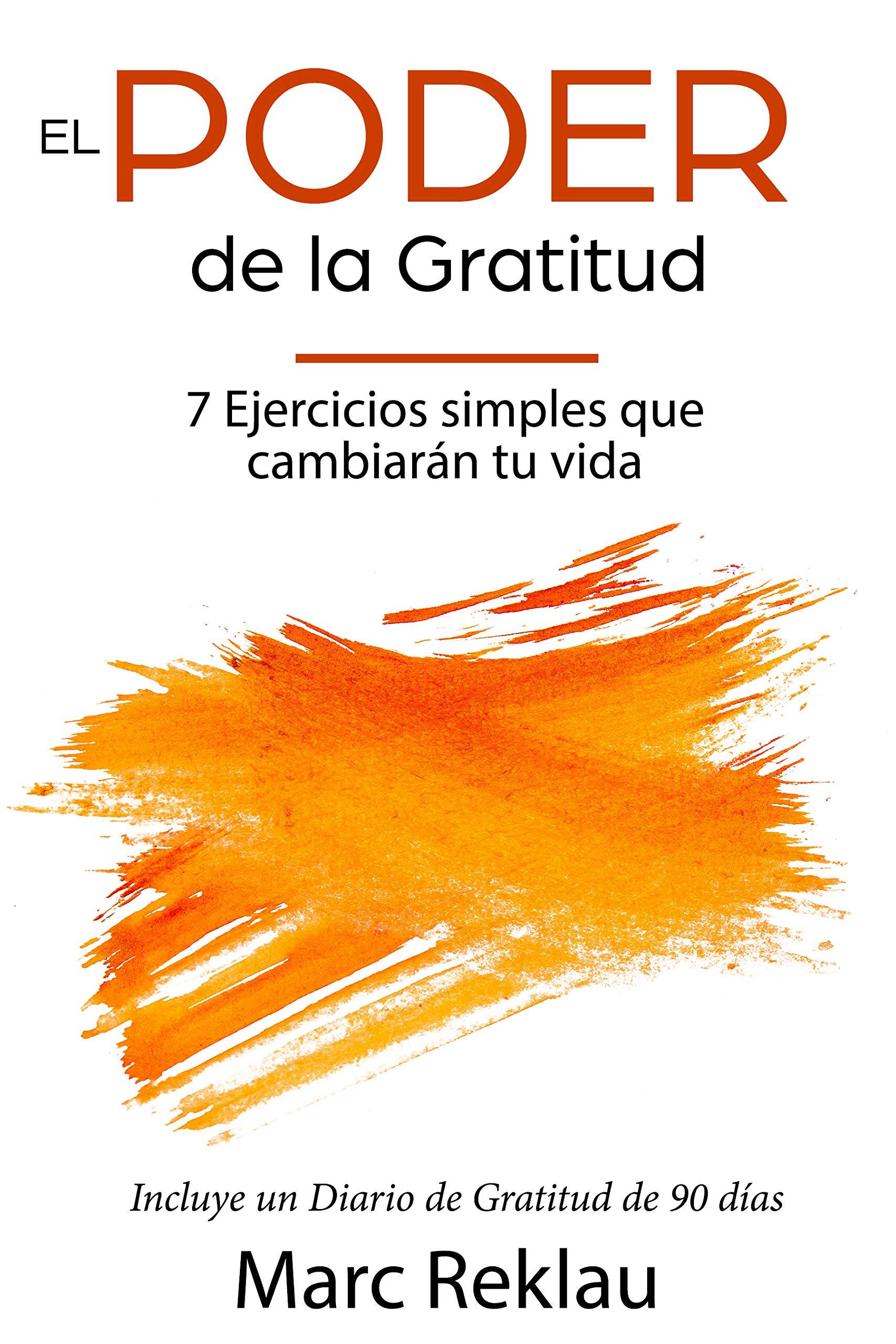 El Poder de la Gratitud: 7 Ejercicios Simples que van a cambiar tu vida a mejor - incluye un diario de gratitud de 90 días (Hábitos que te cambiarán la vida nº 3) por Marc Reklau
