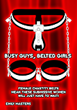Busy Guys, Belted Girls: Female Chastity Belts Mean These Submissive Women Will Just Have to Wait!