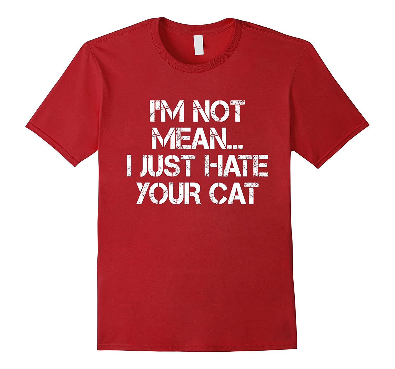 Im Not Just Mean Just Hate Your Cat Loner Sassy T-Shirt-TD