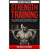 Strength Training: The Ultimate Guide to Strength Training - Essential Lifts for Muscle Building, Size and Strength (Muscle Building Series Book 3)