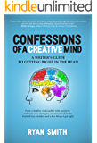 Confessions of a Creative Mind: A Writer's Guide to Getting Right in the Head
