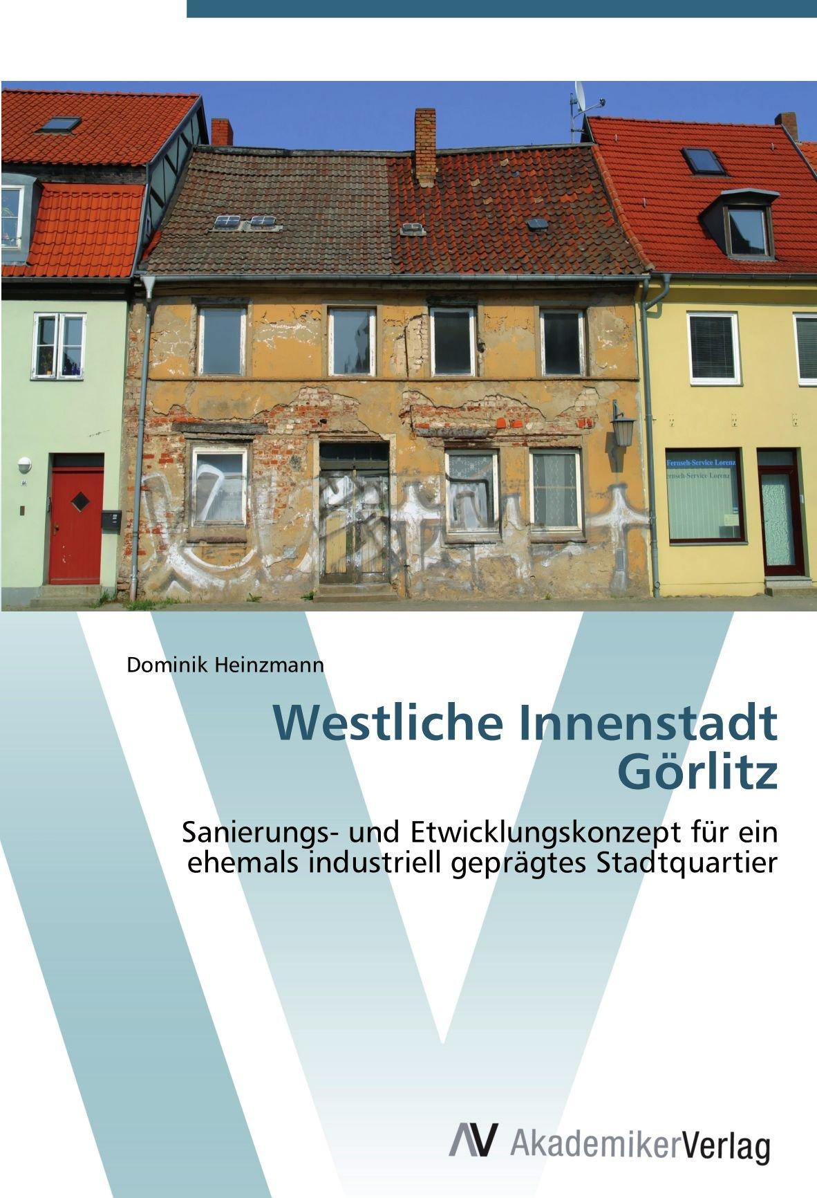 Westliche Innenstadt Görlitz: Sanierungs- und Etwicklungskonzept für ein ehemals industriell geprägtes Stadtquartier (German Edition) PDF