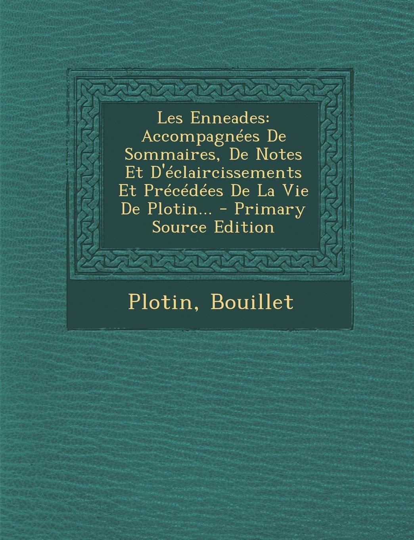 Download Les Enneades: Accompagnees de Sommaires, de Notes Et D'Eclaircissements Et Precedees de La Vie de Plotin... - Primary Source Edition (French Edition) pdf
