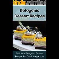 Ketogenic Dessert Recipes: Delicious Ketogenic Dessert Recipes For Quick Weight Loss