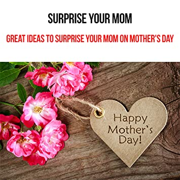 Amazon Com Mother S Day Great Ideas To Surprise Your Mom On