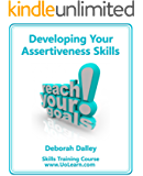 Developing Your Assertiveness Skills and Confidence in Your Communication to Achieve Success, How to Build Your Confidence and Assertiveness to Handle ... and People Successfully (English Edition)