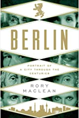 Berlin: Portrait of a City Through the Centuries Kindle Edition