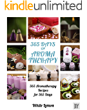 365 Days of Aromatherapy: Aromatherapy, Essential Oils, Alternative Medicine, Acupuncture & Acupressure, Alternative Therapies, Energy Healing, Holistic, Homeopathy, Hypnotherapy, Massage, Meditation