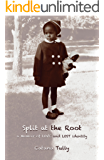 Split at the Root: A Memoir of Love and Lost Identity (English Edition)