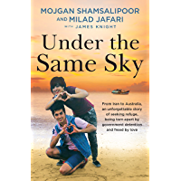 Under the Same Sky: From Iran to Australia, an unforgettable story of seeking refuge, being torn apart by government detention and freed by love