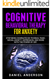 Cognitive Behavioral Therapy for Anxiety: Stop being dominated by phobias, panic, social anxiety, depression, and more with the power of CBT (Mastery Emotional Intelligence and Soft Skills Book 9)