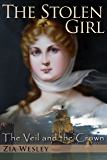 The Stolen Girl (The Veil and the Crown Book 1)