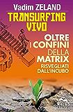 Transurfing Vivo: Oltre i confini della Matrix - Risvegliati dall'incubo