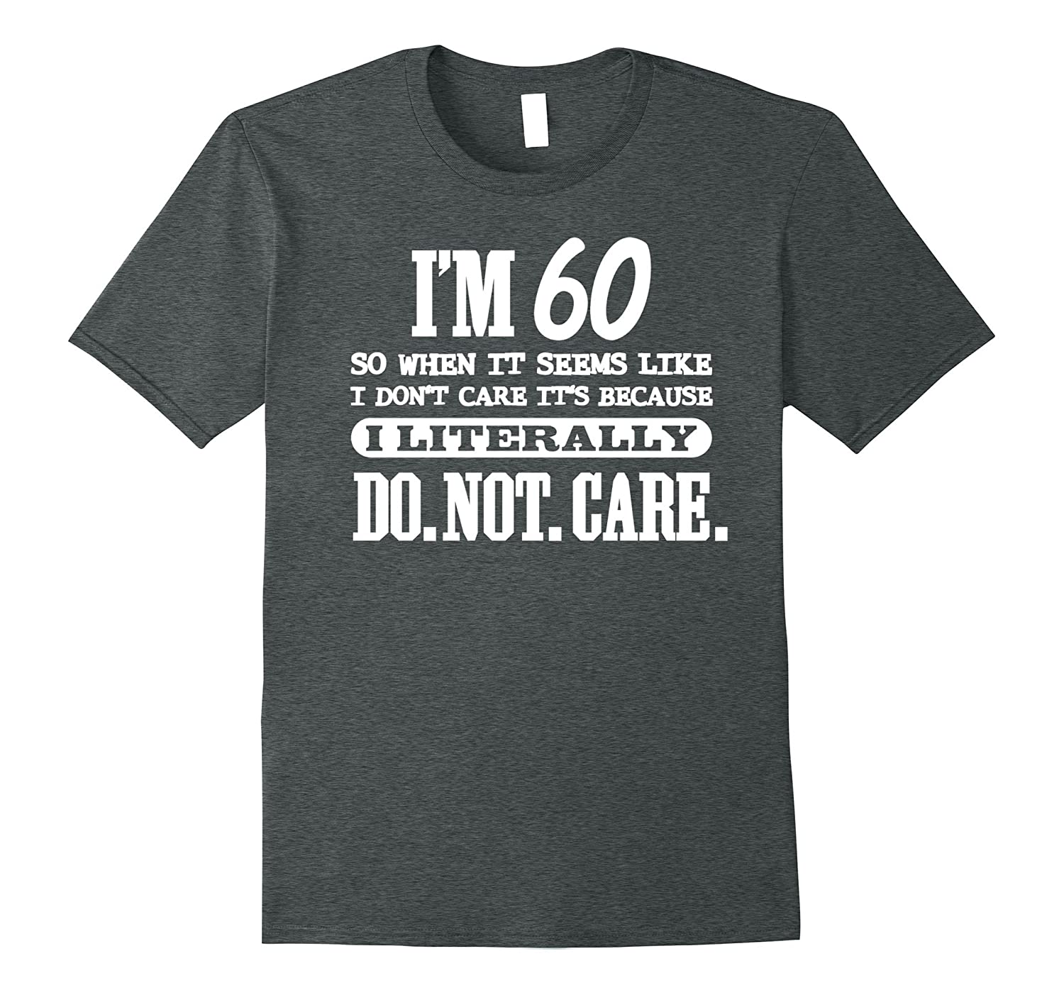 60 Literally Do Not Care Shirt Funny 60th Birthday Gift-TH