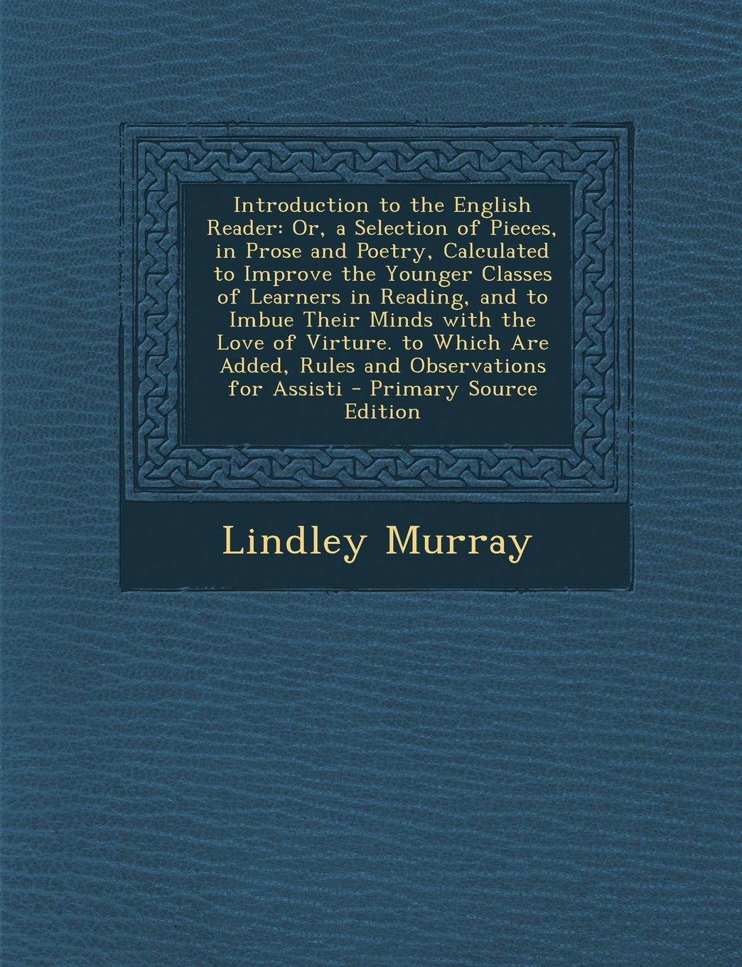 Download Introduction to the English Reader: Or, a Selection of Pieces, in Prose and Poetry, Calculated to Improve the Younger Classes of Learners in Reading, PDF