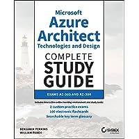 Microsoft Azure Architect Technologies and Design Complete Study Guide: Exams AZ–303 and AZ–304