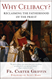 Why Celibacy: Reclaiming the Fatherhood of the Priest