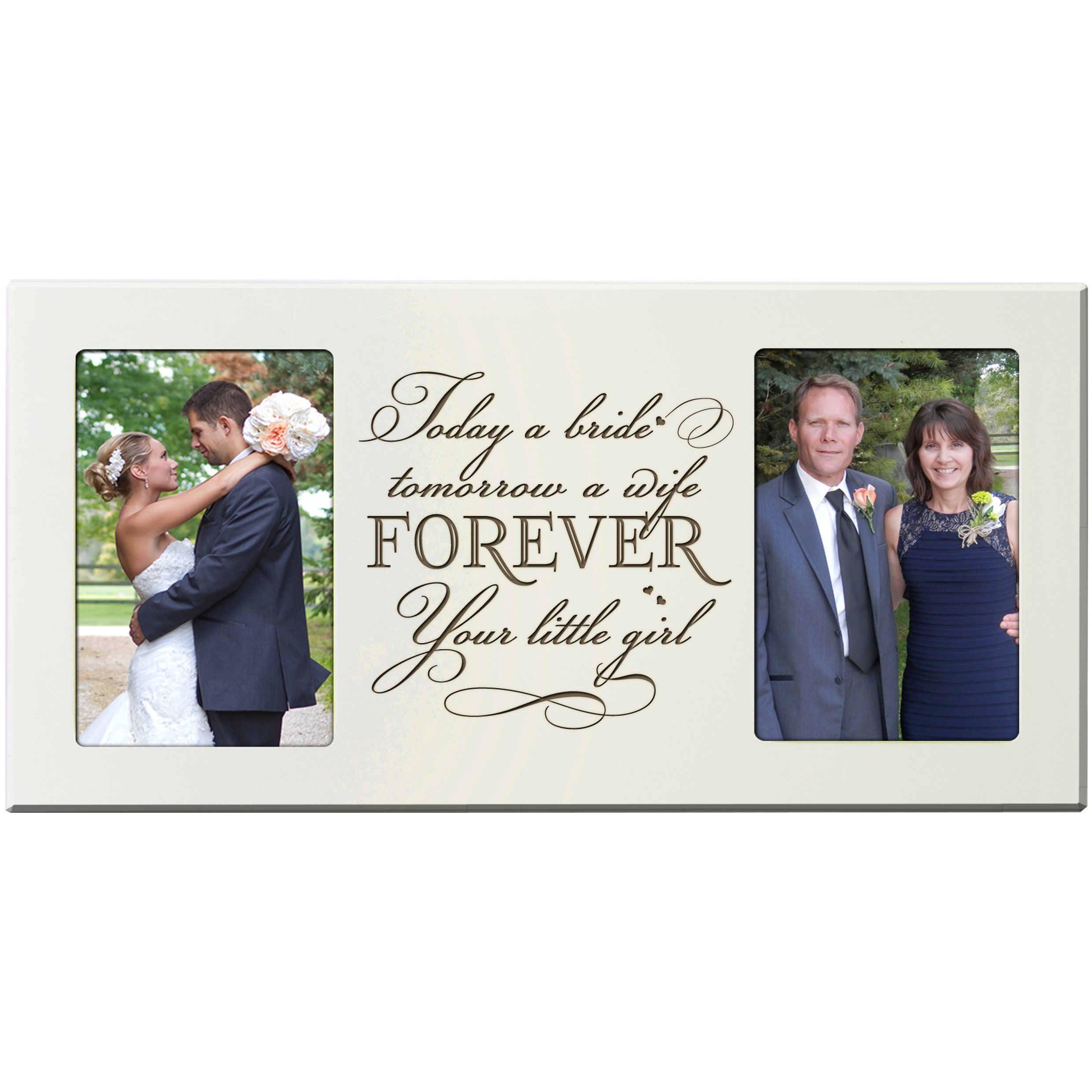 LifeSong Milestones Parent Wedding Gifts, Picture Frame for Bride and Groom Mom and Dad Today a Bride Tomorrow a Wife Forever Your Little Girl 16'' L X 8'' holds 2 4x6 photos from (Ivory)