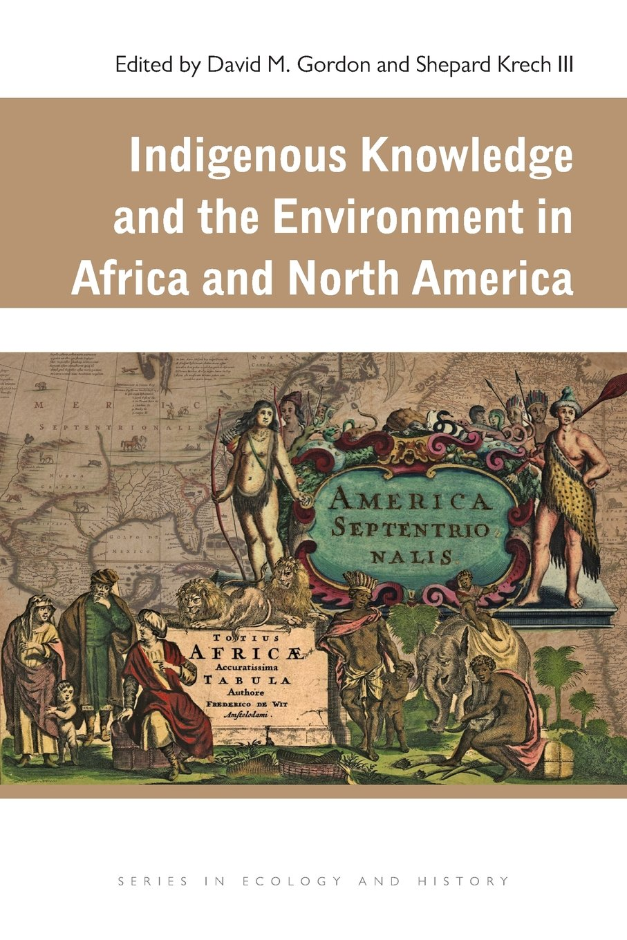 Read Online Indigenous Knowledge and the Environment in Africa and North America (Ecology & History) pdf epub