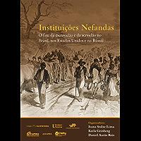 Instituições Nefandas: o fim da escravidão e da servidão no Brasil, nos Estados Unidos e na Rússia