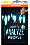 How to Analyze People: The Definitive Guide to Speed Reading People on Sight Using Dark Psychology Techniques, Body…