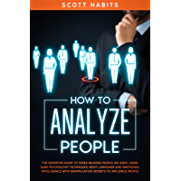 How to Analyze People: The Definitive Guide to Speed Reading People on Sight Using Dark Psychology Techniques, Body Language and Emotional Intelligence ... to Influence People (English Edition)