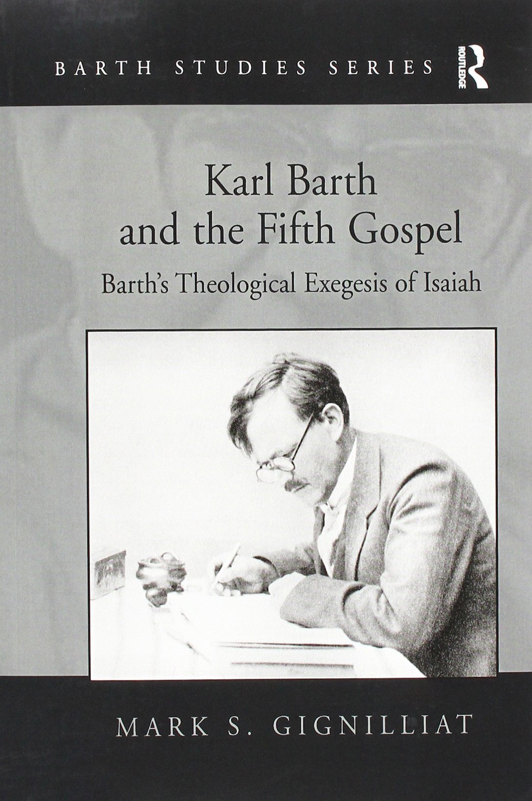 Karl Barth and the Fifth Gospel: Barth's Theological Exegesis of Isaiah (Barth Studies) pdf epub