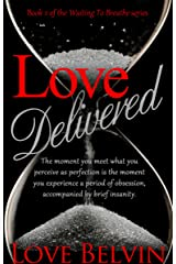 Love Delivered (Waiting to Breathe Series Book 2) Kindle Edition