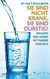 Sie sind nicht krank, Sie sind durstig!: Heilung von innen mit Wasser und Salz (German Edition)
