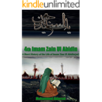 Biography of Imam Zain Ul Abidin (as): A short History of Imam Zain Ul Abidin (as) (Biographical series about the Imams Book 4)