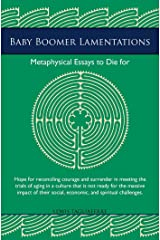 Baby Boomer Lamentations: Metaphysical Essays to Die For Kindle Edition