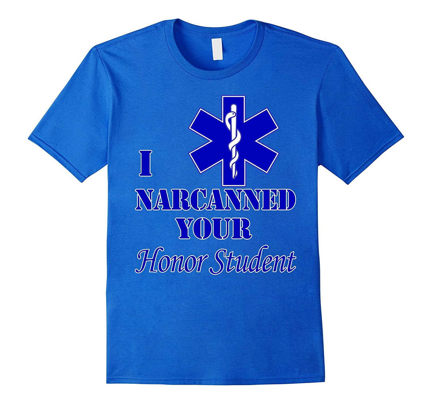 92b08721 I Narcanned Your Honor Student EMT First Responder T-Shirt-ah my shirt one