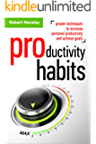 Productivity Habits: Proven Techniques to Increase Personal Productivity and Achieve Goals (Time management and…