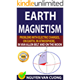 EARTH MAGNETISM: Problems With Electric Charges, On Earth, In Atmosphere, In Van Allen Belt And On The Moon