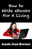 How to Write Ebooks For A Living