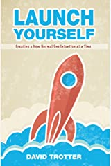 Launch Yourself: Creating a New Normal One Intention at a Time Kindle Edition